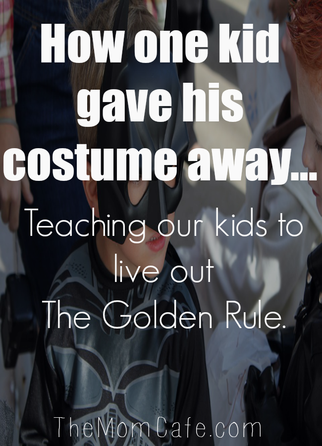 The Golden Rule Do Unto Others My kid gave his costume away one Halloween