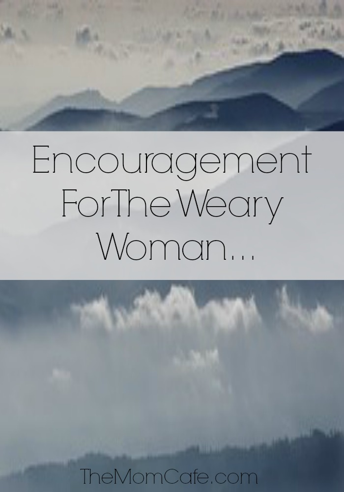 Encouragement For The Weary Woman