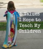 Five Values I Hope To Teach My Children