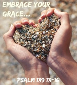 Embrace Your Grace Psalm 139 13-16