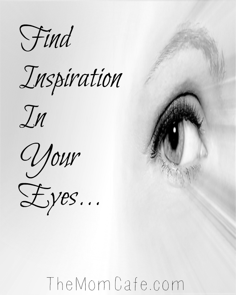 Find Inspiration in Your Eyes