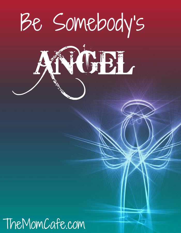 Be Somebody's Angel