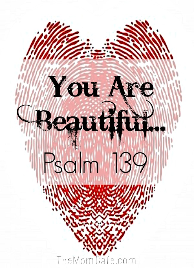 http://themomcafe.com/wp-content/uploads/2013/10/You-Are-Beautiful-Psalm-139.jpg