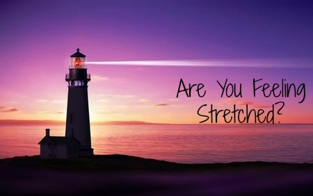 Are You Feeling STRETCHED?