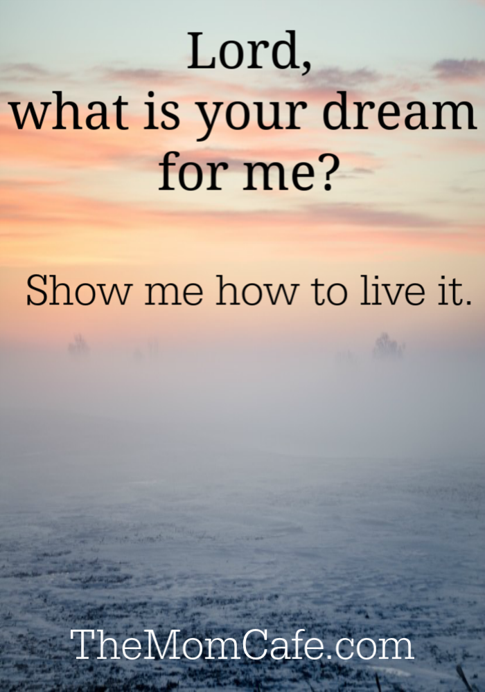 """Prayer: """"Lord, what is your dream for me? Show me how to live it."""""""