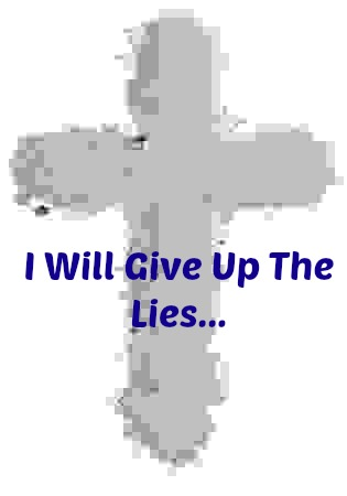 Devotional Diary:  For Lent, I Will Give Up The Lies