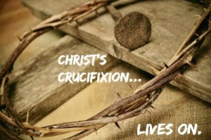Christ's Crucifixion Lives On