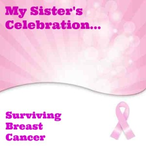My Sister's Celebration Surviving Breast Cancer