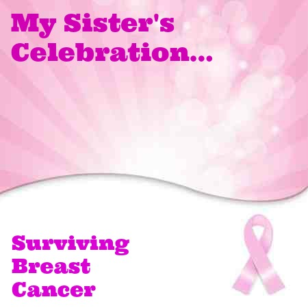 My Sister's Celebration: Surviving Breast Cancer