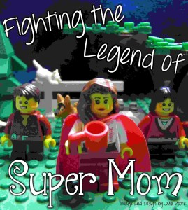 Fighting The Legend of Supermom