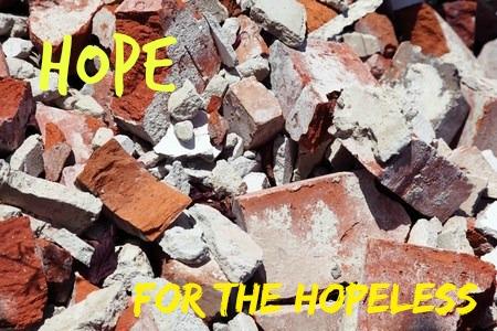 Hope for the Hopeless…