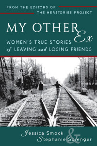 """My Other Ex Women's True Stories of Losing and Leaving Friends"""