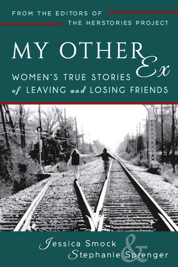 """My Other Ex: Women's True Stories of Losing and Leaving Friends"""
