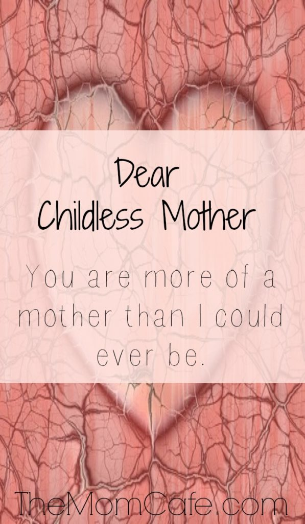 Dear Childless Mother…