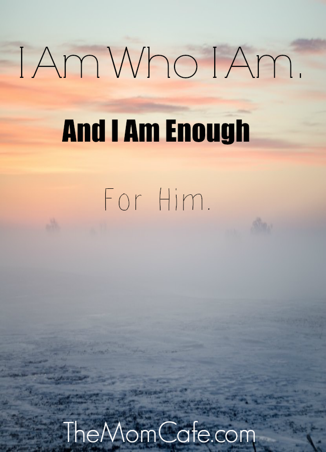 I Am Who I Am and I Am Enough For Him