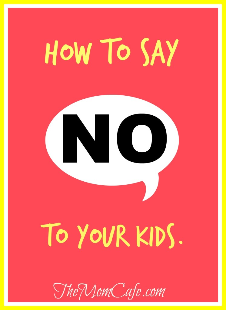 How To Say No to Your Kids…