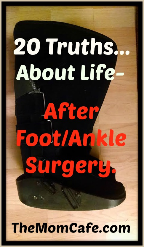 20 Truths About Life after Foot and Ankle Surgery For Those