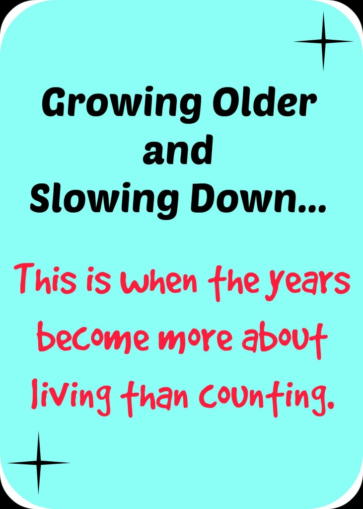 Growing Older and Slowing Down