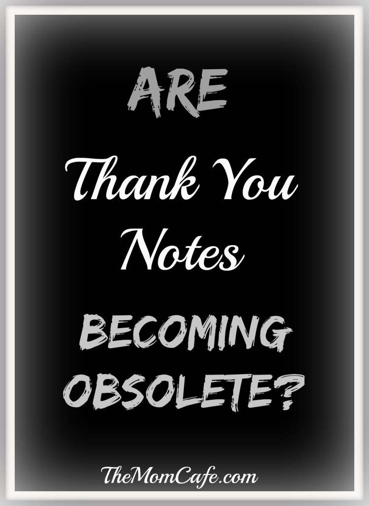 Are Thank You Notes Becoming Obsolete? I think our kids need to write them, what say you?