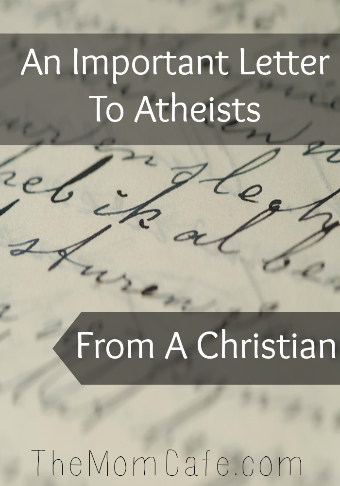 An Important Letter To Atheists From A Christian