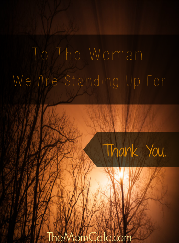 To The Woman We Are Standing Up For