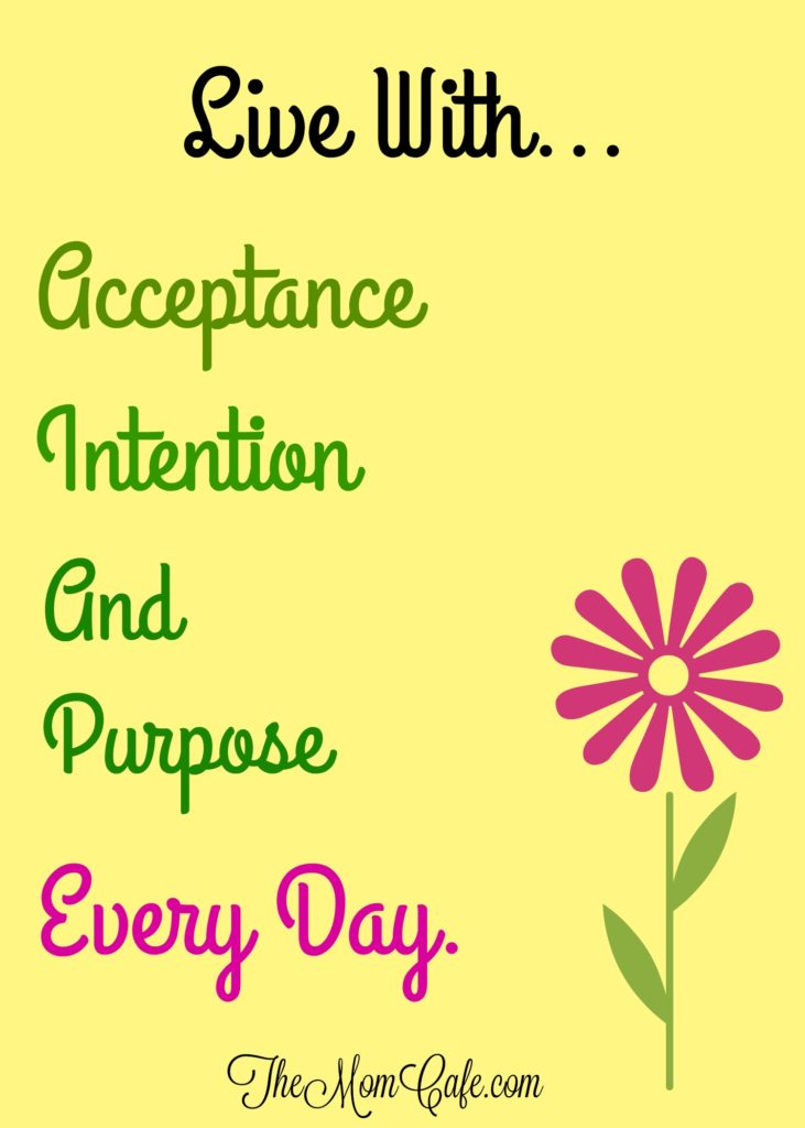 Acceptance, Intention, Purpose all so important in our lives. May this inspire you!