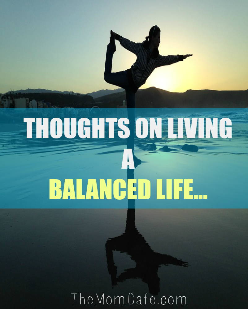 Thoughts On Living A Balanced Life…