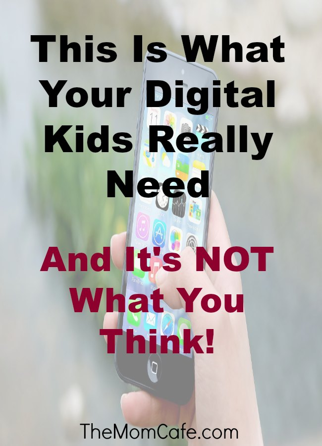 This Is What Your Digital Kids Really Need—It's NOT What You Think