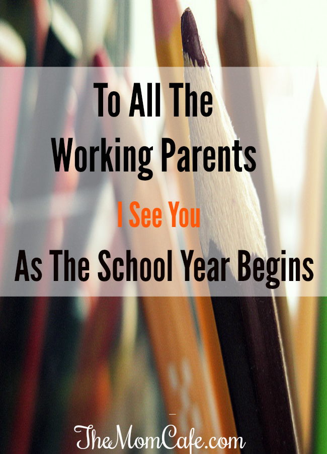 To All The Working Parents- I See You As The School Year Begins