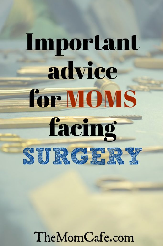 Advice for moms facing surgery and recovery. Motherhood and surgery. Encouragement for moms having surgery.