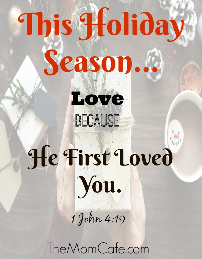 Christian Inspiration and encouragement. Holiday season brings family together and we are called to love one another, because God first loved us. 1 John 4:19