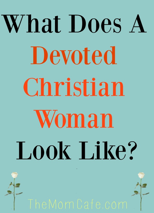 What Does A Devoted #Christian #Woman look like?