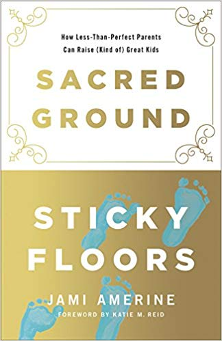 Christian Parenting Book! Sacred Ground Sticky Floors out Oct 2, 2018