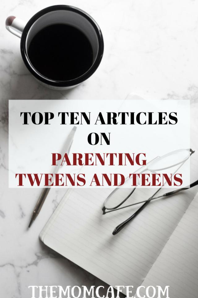 Top ten articles on parenting tweens and teens