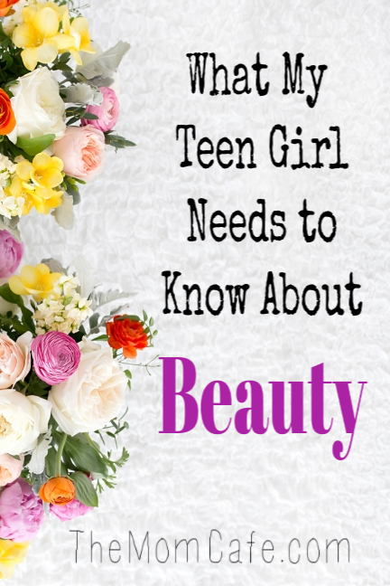 What my teen girl needs to know about beauty.